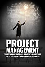 Project Management: Project Management, Management Tips and Strategies, and How to Control a Team to Complete a Project