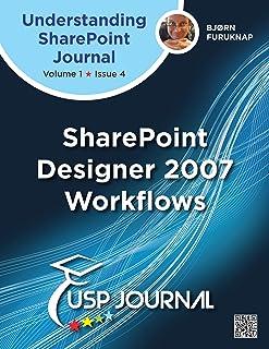 SharePoint Designer 2007 Workflows - Understanding SharePoint Journal Vol 1 Issue 4 (English Edition)