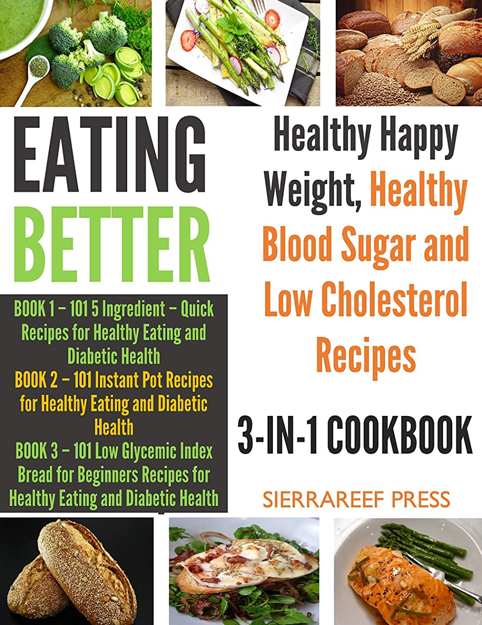EATING BETTER : 3-In-1 Healthy Eating Cookbook for a Healthy Happy Weight, Healthy Blood Sugar and Low Cholesterol (English Edition)