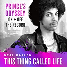 This Thing Called Life: Prince's Odyssey, On and Off the Record