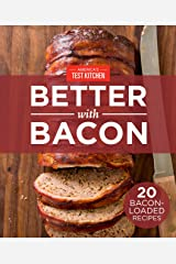 America's Test Kitchen Better With Bacon: 20 Bacon-Loaded Recipes Kindle Edition