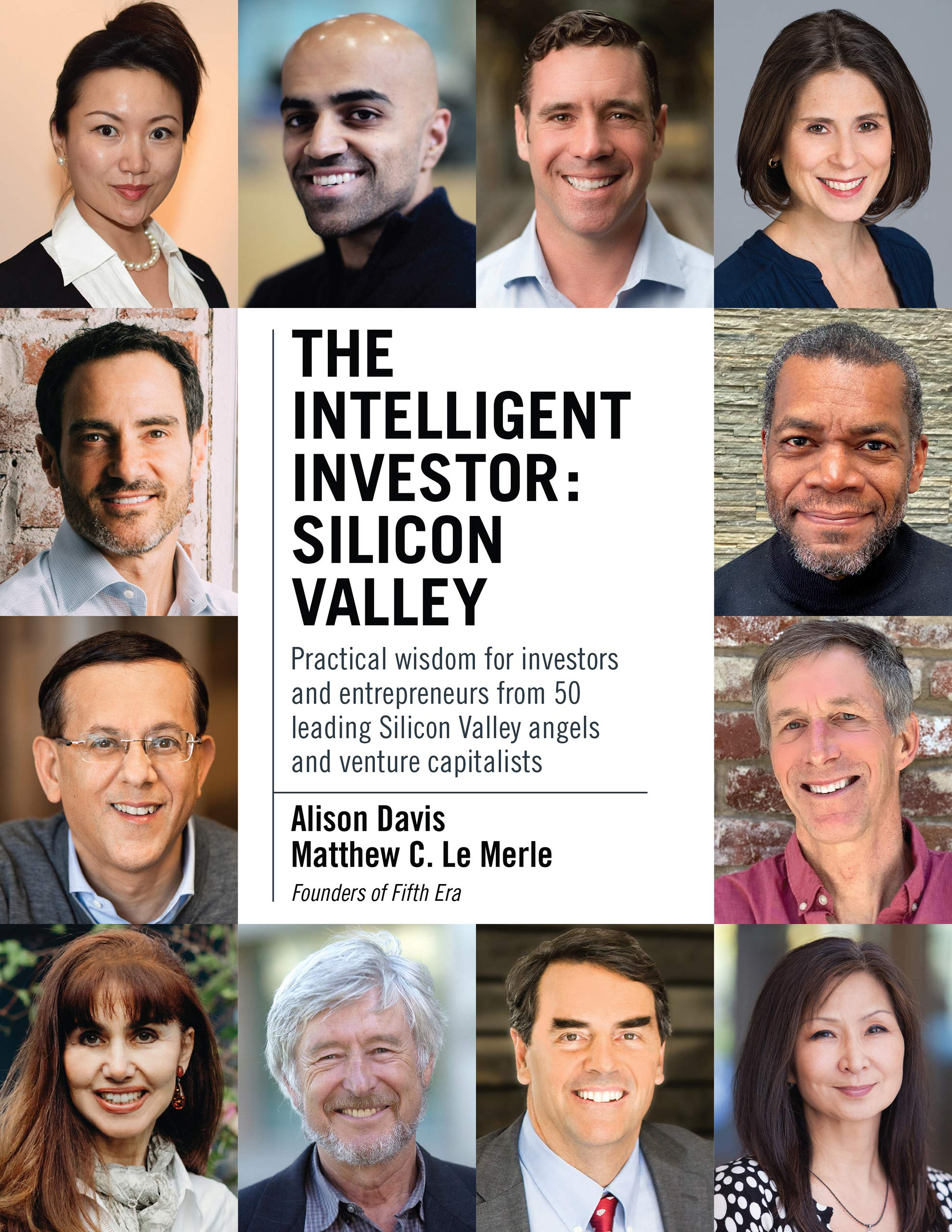 The Intelligent Investor - Silicon Valley: Practical wisdom for investors and entrepreneurs from 50 leading Silicon Valley angels and venture capitalists