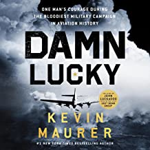 Damn Lucky: One Man's Courage During the Bloodiest Military Campaign in Aviation History