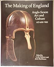 The Making of England: Anglo-Saxon Art and Culture Ad 600-900