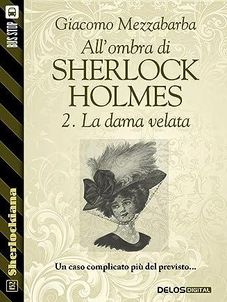 Allombra di Sherlock Holmes - 2. La dama velata (Sherlockiana)
