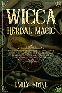 Wicca Herbal Magic: Ultimate Wiccan book to perform rituals with Herbs, Flowers and Essential Oils. Recipes for Self-Power, Love, Success, and Luck. All You Need to Know to Create your Wiccan Garden