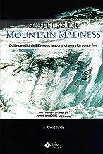 Scott Fischer. Mountain madness. Dalle pendici dell'Everest, la storia di una vita senza fine