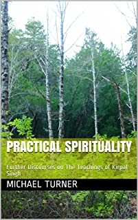 Practical Spirituality: Further Discourses on The Teachings of Kirpal Singh