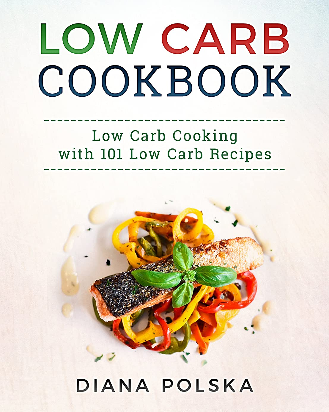 Low Carb Cookbook: 101 Low Carb Recipes (Low Carb Diet Book 1) (English Edition)