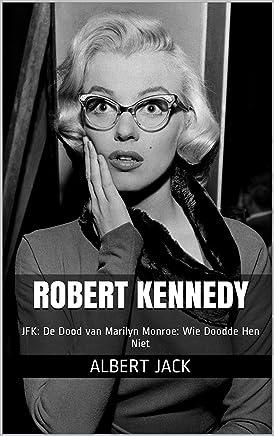 Robert Kennedy: JFK: De Dood van Marilyn Monroe: Wie Doodde Hen Niet