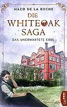 Die Whiteoak-Saga. Das unerwartete Erbe (Jalna-Familiensaga 2) (German Edition)