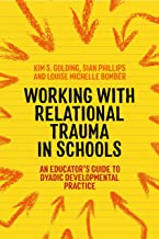 Working with Relational Trauma in Schools: An Educator's Guide to Using Dyadic Developmental Practice (Guides to Working w...