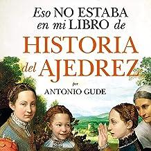 Eso no estaba en mi libro de Historia del Ajedrez (Narración en Castellano) [That Was Not in My Chess History Book]
