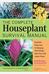 The Complete Houseplant Survival Manual: Essential Gardening Know-how for Keeping (Not Killing!) More Than 160 Indoor Plants Kindle Edition