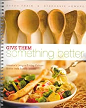 Give Them Something Better, America's Longest Living Culture Shares Their Family Secrets, 2nd Edition - Seventh Day Adventist Vegetarian Cook Book with Meal Planning Ideas