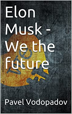 Elon Musk - We the future