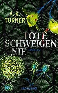 """Tote schweigen nie: Thriller. """"A.K. Turner kombiniert Naturwissenschaft und exzellentes Storytelling"""" Val McDermid (Raven..."""