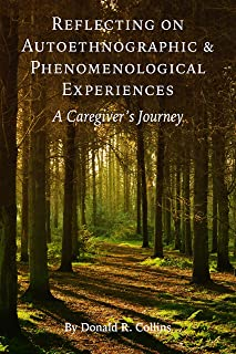 Reflecting on Autoethnographic and Phenomenological Experiences: A Caregiver's Journey