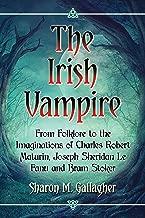 The Irish Vampire: From Folklore to the Imaginations of Charles Robert Maturin, Joseph Sheridan Le Fanu and Bram Stoker