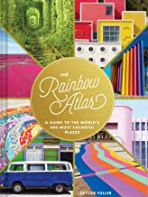 The Rainbow Atlas: A Guide to the World s 500 Most Colorful Places (Travel Photography Ideas and Inspiration, Bucket List Adventure Book)