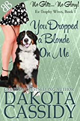 You Dropped a Blonde On Me (Ex-Trophy Wives Book 1) Kindle Edition