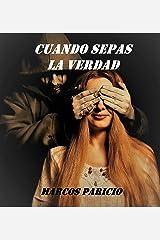 CUANDO SEPAS LA VERDAD: Descubre y déjate atrapar por la historia que ya ha sorprendido a miles de lectores alcanzando el número 1 en España y México. (Intriga y suspense) Versión Kindle