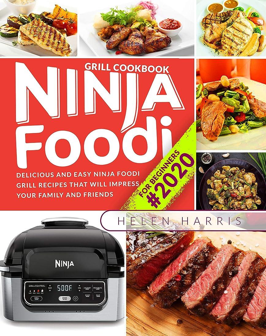 サイトラインコーンウォール自明Ninja Foodi Grill Cookbook for Beginners #2020: Delicious and Easy Ninja Foodi Grill Recipes That Will Impress Your Family and Friends (English Edition)
