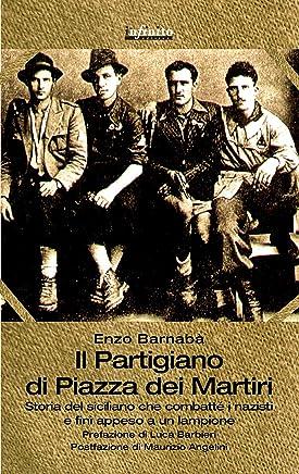 Il Partigiano di Piazza dei Martiri: Storia del siciliano che combatté i nazisti e finì appeso a un lampione (GrandAngolo)