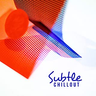 Subtle Chillout: Immerse Yourself in Silence and Enjoy Moments of Total Relaxation and Rest