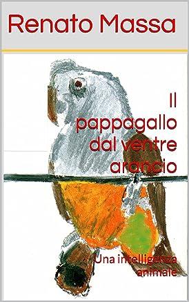 Il pappagallo dal ventre arancio: Una intelligenza animale (Varia saggi Vol. 7)