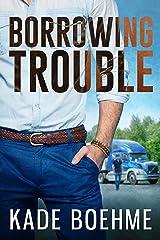 Borrowing Trouble Kindle Edition