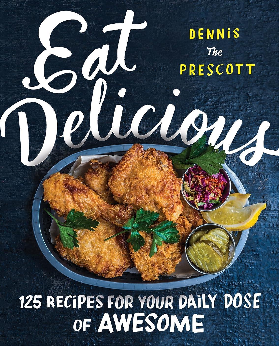 シャッター促す人物Eat Delicious: 125 Recipes for Your Daily Dose of Awesome (English Edition)