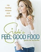Giada's Feel Good Food: My Healthy Recipes and Secrets: A Cookbook