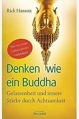 Denken wie ein Buddha: Gelassenheit und innere Stärke durch Achtsamkeit - Wie wir unser Gehirn positiv verändern (German Edition) Kindle Edition