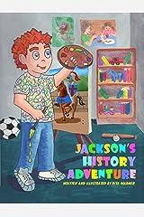 Jackson's History Adventure (Jackson's Adventures Book 1) Kindle Edition
