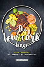 The Low Carb Binge: 30 Low Carb Recipes That Make Healthy Living Exciting