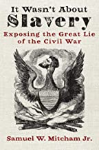 It Wasn't About Slavery: Exposing the Great Lie of the Civil War