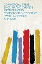 Commercial Press English and Chinese Pronouncing Condensed Dictionary : With a Copious Appendix