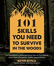 101 Skills You Need to Survive in the Woods: The Most Effective Wilderness Know-How on Fire-Making, Knife Work, Navigation, Shelter, Food and More PDF