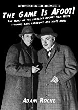 The Game Is Afoot: The Story Of The Sherlock Holmes Films Series, Starring Basil Rathbone & Nigel Bruce (The Secret History Of Hollywood Book 2)