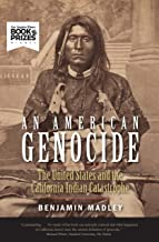 An American Genocide: The United States and the California Indian Catastrophe, 1846-1873 (The Lamar Series in Western Hist...