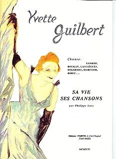 Yvette Guilbert : sa vie ses chansons - chant et piano