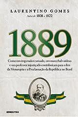 1889 – Como um imperador cansado, um marechal vaidoso e um professor injustiçado contribuíram para o fim da Monarquia e a Proclamação da República no Brasil eBook Kindle