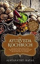 Das Ayurveda Kochbuch: Ayurveda für Anfänger Erleben Sie über 100 schmackhafte Rezepte und Expertenwissen über die ayurvedische Küche! inkl. BONUS Wissen ... Pitta, Vata und Kapha (German Edition)