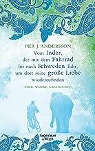 Vom Inder, der mit dem Fahrrad bis nach Schweden fuhr um dort seine große Liebe wiederzufinden: Eine wahre Geschichte (German Edition)