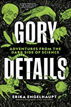 Gory-Details-:-Adventures-from-the-Dark-Side-of-Science