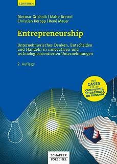 Entrepreneurship: Unternehmerisches Denken, Entscheiden und Handeln in innovativen und technologieorientierten Unternehmen (German Edition)
