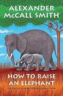 How to Raise an Elephant: No. 1 Ladies' Detective Agency (21) (No. 1 Ladies' Detective Agency Series)