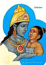 Das Periya Puranam: Das Leben der 63 südindischen Shiva-Heiligen (German Edition)
