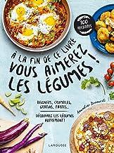 A la fin de ce livre vous aimerez les légumes (Cuisine pratique)